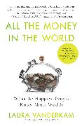 Cover-Bild zu Vanderkam, Laura: All the Money in the World (eBook)