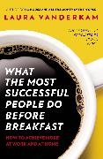 Cover-Bild zu Vanderkam, Laura: What the Most Successful People Do Before Breakfast (eBook)