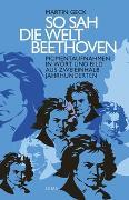 Cover-Bild zu Geck, Martin: So sah die Welt Beethoven