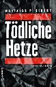 Cover-Bild zu Gibert, Matthias P.: Tödliche Hetze (eBook)