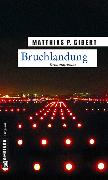 Cover-Bild zu Gibert, Matthias P.: Bruchlandung (eBook)