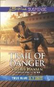 Cover-Bild zu Hansen, Valerie: Trail Of Danger (Mills & Boon Love Inspired Suspense) (True Blue K-9 Unit, Book 7) (eBook)
