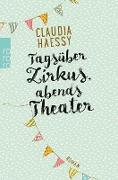 Cover-Bild zu Tagsüber Zirkus, abends Theater (eBook) von Haessy, Claudia