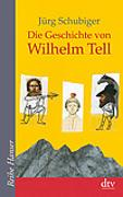 Cover-Bild zu Schubiger, Jürg: Die Geschichte von Wilhelm Tell