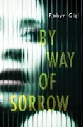 Cover-Bild zu By Way of Sorrow (eBook) von Gigl, Robyn