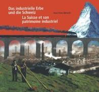 Cover-Bild zu Bärtschi, Hans-Peter: Das industrielle Erbe und die Schweiz / La Suisse et son patrimoine industriel (eBook)