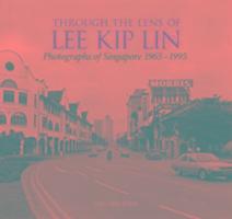 Cover-Bild zu Lai, Chee Kien: Through the Lens of Lee Kip Lin: Photographs of Singapore, 1965-1995