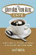 Cover-Bild zu The Why Are You Here Cafe von Strelecky, John P.