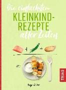 Cover-Bild zu Die einfachsten Kleinkind-Rezepte aller Zeiten von Rieber, Dunja