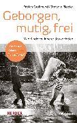 Cover-Bild zu Geborgen, mutig, frei - Wie Kinder zu innerer Stärke finden von Grolimund, Dipl. Psych. Fabian