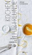 Cover-Bild zu Kochen für Freunde von Furrer-Heim, Ursula