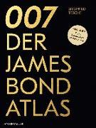 Cover-Bild zu 007. Der James Bond Atlas von Tesche, Siegfried