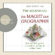 Cover-Bild zu Die Macht der Geographie - Wie sich Weltpolitik anhand von 10 Karten erklären lässt (Ungekürzte Lesung) (Audio Download) von Marshall, Tim