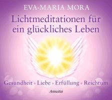 Cover-Bild zu Lichtmeditationen für ein glückliches Leben von Mora, Eva-Maria