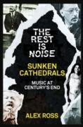 Cover-Bild zu Ross, Alex: Rest Is Noise Series: Sunken Cathedrals (eBook)