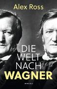 Cover-Bild zu Ross, Alex: Die Welt nach Wagner
