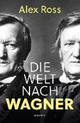 Cover-Bild zu Ross, Alex: Die Welt nach Wagner (eBook)