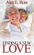 Cover-Bild zu Ross, Alex E.: Finding A New Love (Gay Romance, MM, Romance, Gay Fiction, MM Romance Book 1) (eBook)