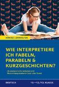 Cover-Bild zu Möbius, Thomas: Wie interpretiere ich Fabeln, Parabeln und Kurzgeschichten? Aufgaben und Musterinterpretationen. Klassen 10-12/13