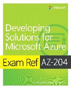 Cover-Bild zu Exam Ref AZ-204 Developing Solutions for Microsoft Azure von Muñoz, Santiago Fernández