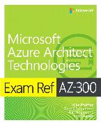 Cover-Bild zu Exam Ref AZ-300 Microsoft Azure Architect Technologies von Pfeiffer, Mike