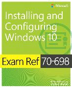 Cover-Bild zu Exam Ref 70-698 Installing and Configuring Windows 10 von Warren, Andrew