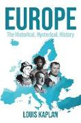 Cover-Bild zu Kaplan, Louis: Europe: The Historical, Hysterical, History