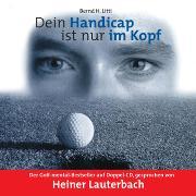 Cover-Bild zu Litti, Bernd H.: Dein Handicap ist nur im Kopf (Audio Download)
