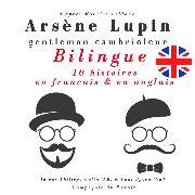 Cover-Bild zu Leblanc, Maurice: Arsène Lupin, gentleman cambrioleur, édition bilingue francais-anglais : 10 histoires en français, 5 histoires en anglais (Audio Download)