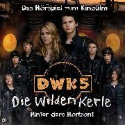 Cover-Bild zu Speulhof, Barbara van den: DWK5 - Die wilden Kerle - Hinter dem Horizont (Audio Download)