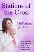 Cover-Bild zu Kennedy, Anne: Stations of the Cross Meditations for Moms (eBook)