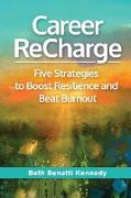 Cover-Bild zu Kennedy, Beth Benatti: Career ReCharge: Five Strategies to Boost Resilience and Beat Burnout