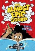 Cover-Bild zu Livingston, Lesley: Almost Epic Squad: Super Sketchy (eBook)