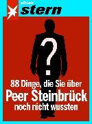 Cover-Bild zu Hoffmann, Andreas: 88 Dinge, die Sie über Peer Steinbrück noch nicht wussten (stern eBook Single) (eBook)