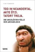 Cover-Bild zu Husemann, Dirk: Tod im Neandertal. Akte Ötzi. Tatort Troja (eBook)