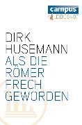 Cover-Bild zu Husemann, Dirk: Als die Römer frech geworden (eBook)