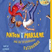 Cover-Bild zu Herden, Antje: Anton und Marlene und die tatsächlichen Tatsachen (Audio Download)