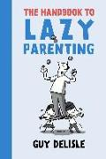 Cover-Bild zu Delisle, Guy: The Handbook To Lazy Parenting