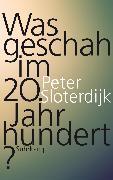 Cover-Bild zu Sloterdijk, Peter: Was geschah im 20. Jahrhundert? (eBook)