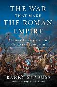 Cover-Bild zu The War That Made the Roman Empire von Strauss, Barry