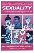 Cover-Bild zu Barker, Meg-John: How to Understand Your Sexuality: A Practical Guide for Exploring Who You Are