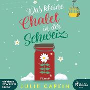 Cover-Bild zu Caplin, Julie: Das kleine Chalet in der Schweiz (Romantic Escapes 6) (Audio Download)