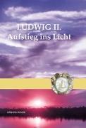 Cover-Bild zu Arnold, Johanna: Ludwig II. - Aufstieg ins Licht