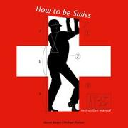 Cover-Bild zu Bewes, Diccon: How to be Swiss