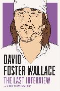 Cover-Bild zu Wallace, David Foster: David Foster Wallace: The Last Interview (eBook)