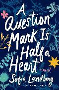 Cover-Bild zu Lundberg, Sofia: A Question Mark Is Half a Heart
