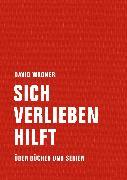 Cover-Bild zu Wagner, David: Sich verlieben hilft (eBook)