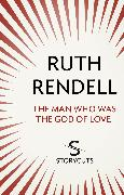 Cover-Bild zu Rendell, Ruth: The Man Who Was The God of Love (Storycuts) (eBook)