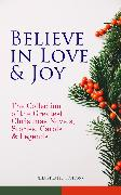 Cover-Bild zu eBook Believe in Love & Joy: The Collection of the Greatest Christmas Novels, Stories, Carols & Legends (Illustrated Edition)