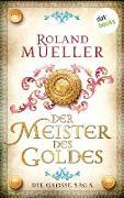 Cover-Bild zu Mueller, Roland: Der Meister des Goldes (eBook)